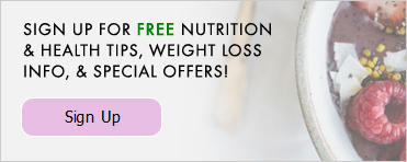 SIGN UP FOR FREE NUTRITION & HEALTH TIPS, WEIGHT LOSS INFO, & SPECIAL OFFERS!